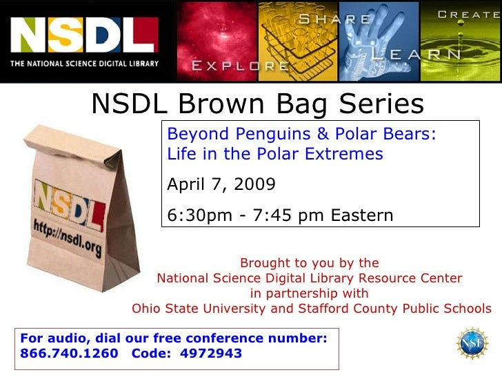 NSDL Brown Bag Series Beyond Penguins & Polar Bears:  Life in the Polar Extremes April 7, 2009 6:30pm - 7:45 pm Eastern Br...