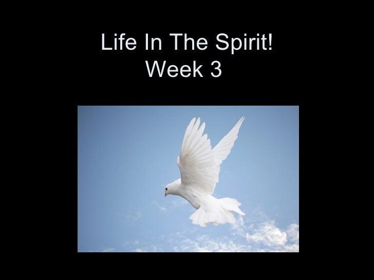 Life In The Spirit! Week 3