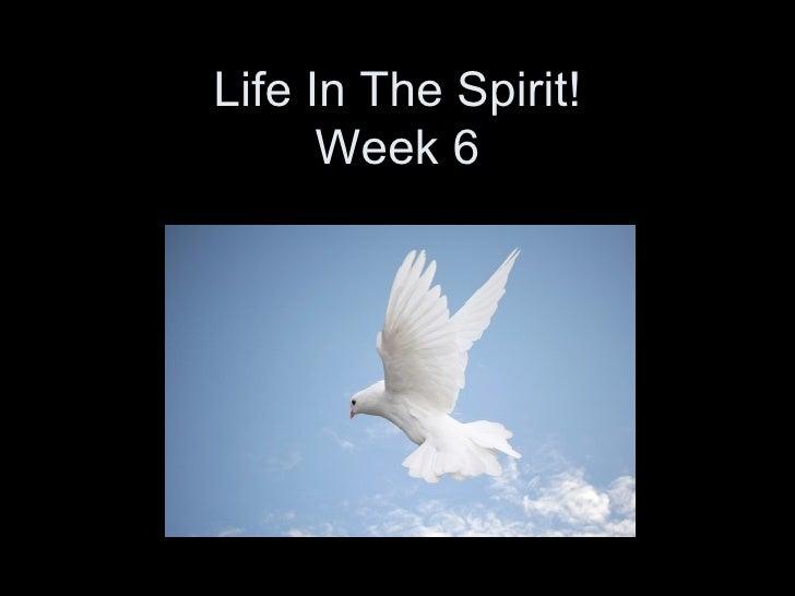 Life In The Spirit! Week 6