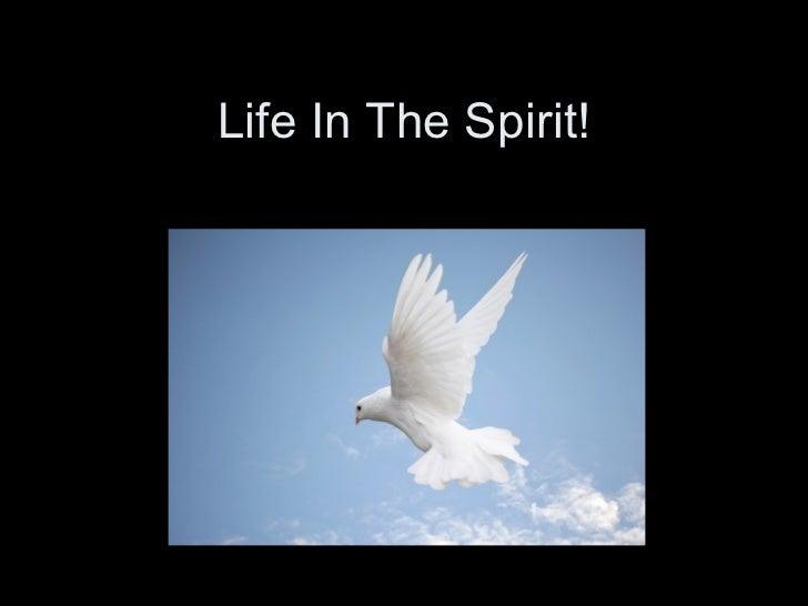 Life In The Spirit!