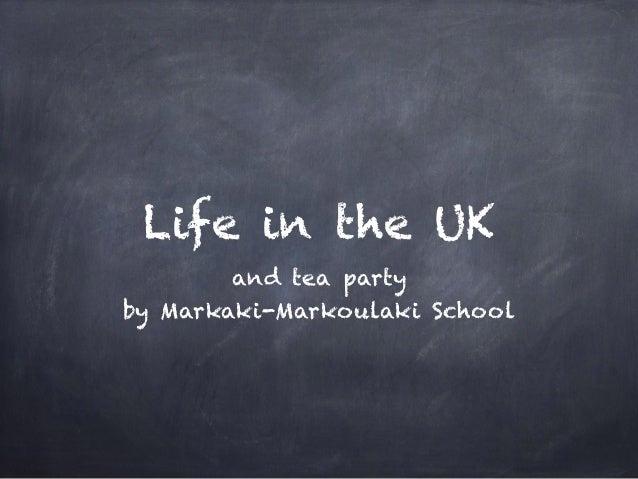 Life in the UK and tea party by Markaki-Markoulaki School