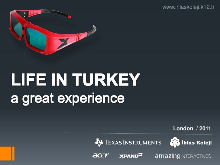 www.ihlaskoleji.k12.tr<br />LIFE IN TURKEYa great experience <br />London  / 2011<br />