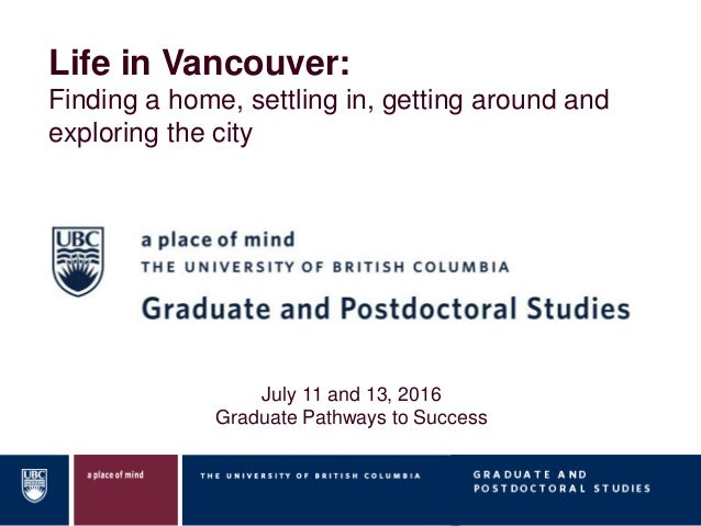 Life in Vancouver: Finding a home, settling in, getting around and exploring the city July 11 and 13, 2016 Graduate Pathwa...