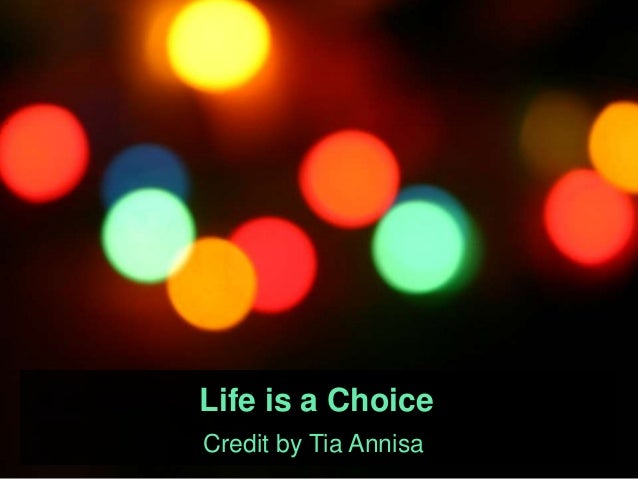 Life is a Choice Credit by Tia Annisa