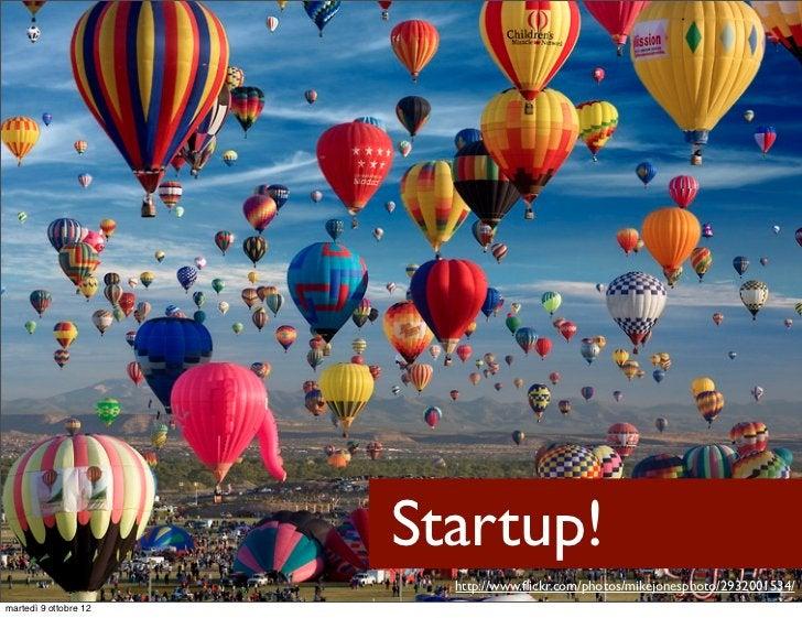 Startup!                         http://www.flickr.com/photos/mikejonesphoto/2932001534/martedì 9 ottobre 12