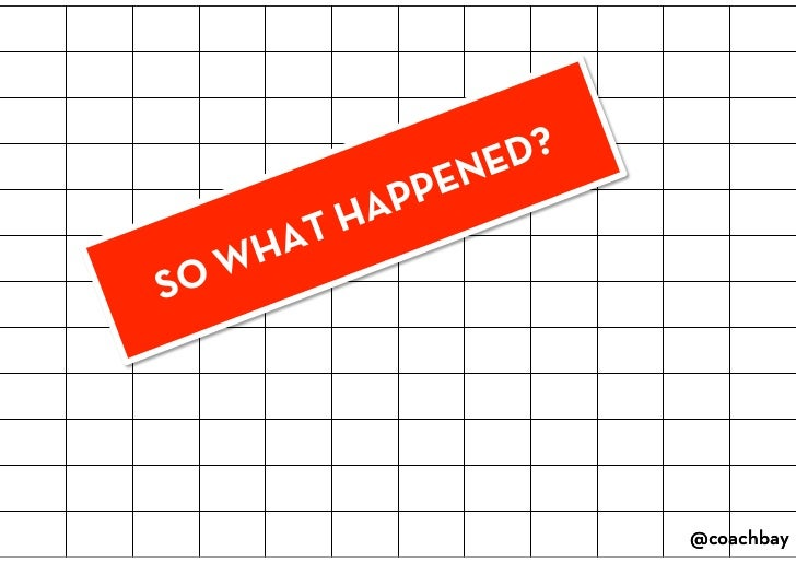 SO WHAT HAPPENED?<br />