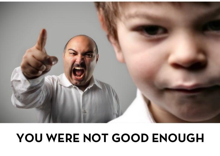 YOU WERE NOT GOOD ENOUGH<br />