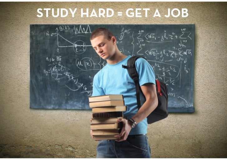 STUDY HARD = GET A JOB<br />