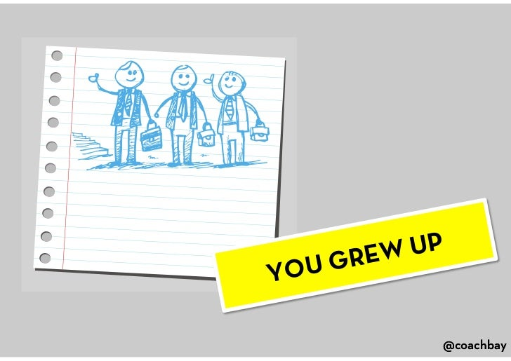 YOU GREW UP<br />