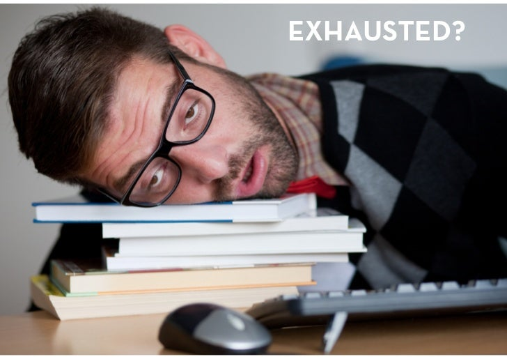 EXHAUSTED?<br />