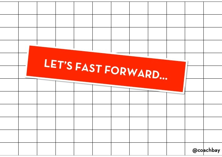 LET'S FAST FORWARD…<br />