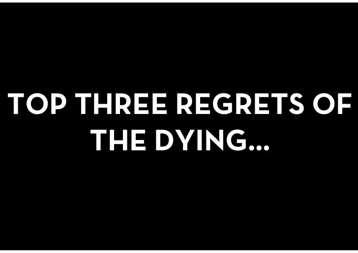 TOP THREE REGRETS OF THE DYING…<br />