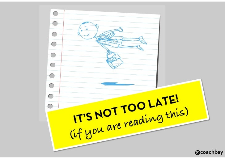 IT'S NOT TOO LATE!(if you are reading this)<br />