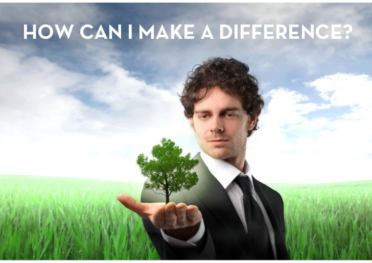 HOW CAN I MAKE A DIFFERENCE?<br />