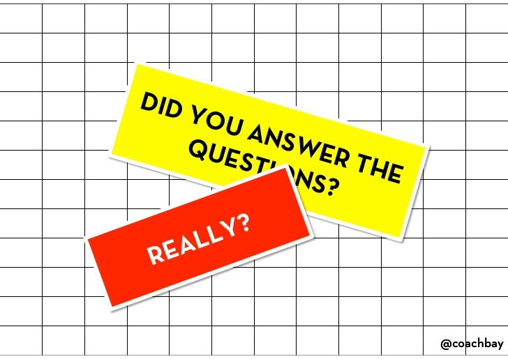 DID YOU ANSWER THE QUESTIONS?<br />REALLY?<br />