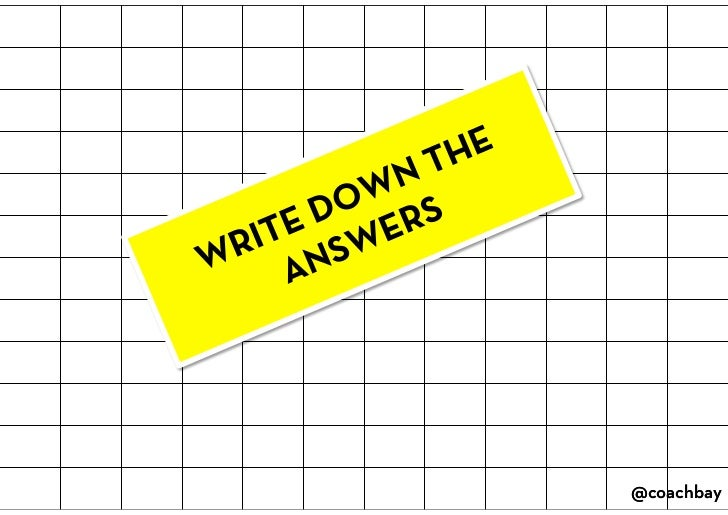 WRITE DOWN THE ANSWERS<br />