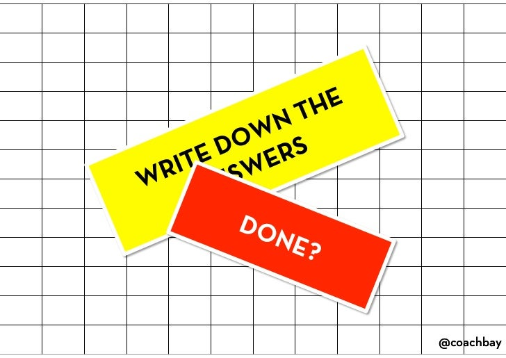 WRITE DOWN THE ANSWERS<br />DONE?<br />