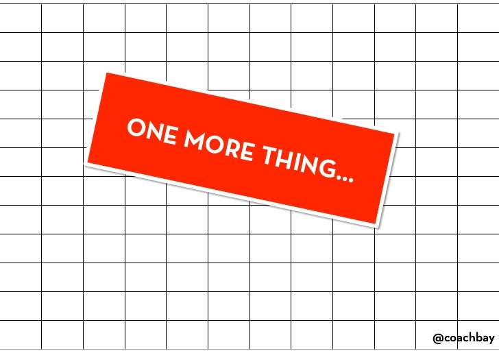 ONE MORE THING…<br />