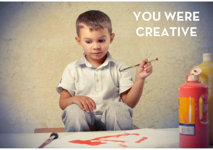 YOU WERE CREATIVE<br />