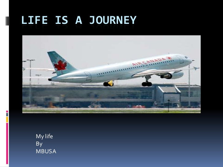 Life is a Journey<br />My life<br />By<br />MBUSA<br />
