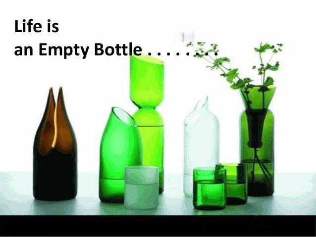 Life Is An Empty Bottle