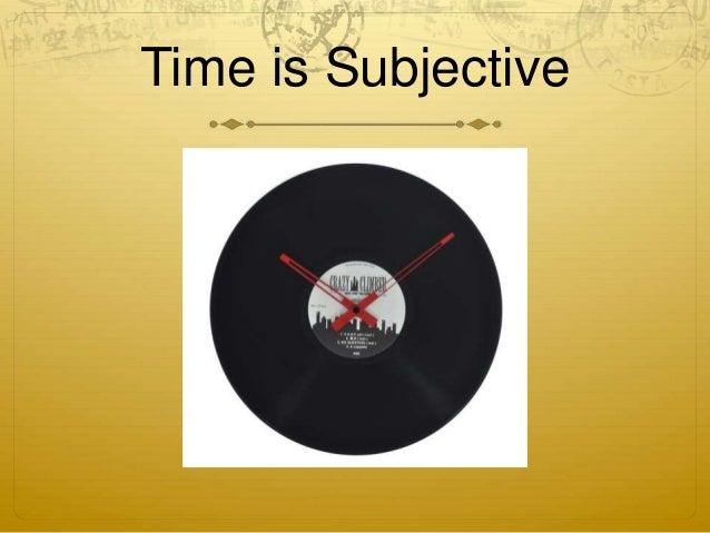 Time is Subjective