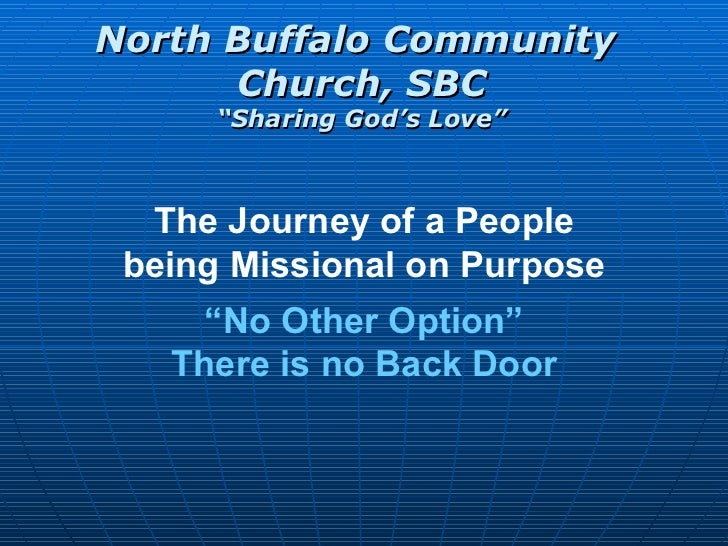 "The Journey of a People being Missional on Purpose "" No Other Option"" There is no Back Door"