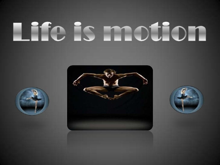 Life is motion<br />