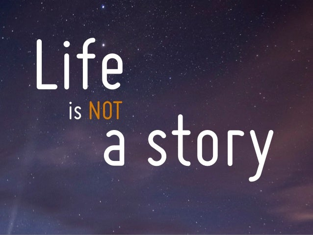 Life   a story is NOT