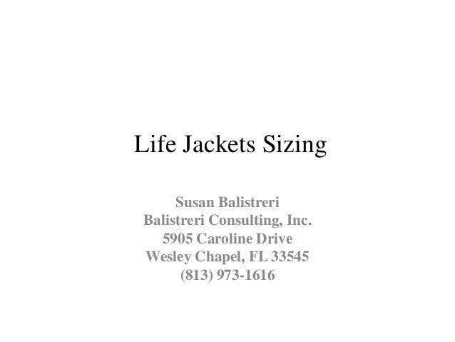 Life Jackets Sizing Susan Balistreri Balistreri Consulting, Inc. 5905 Caroline Drive Wesley Chapel, FL 33545 (813) 973-1616