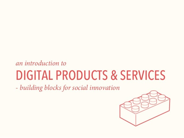 an introduction to  DIGITAL PRODUCTS & SERVICES - building blocks for social innovation