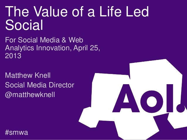 The Value of a Life LedSocialFor Social Media & WebAnalytics Innovation, April 25,2013Matthew KnellSocial Media Director@m...