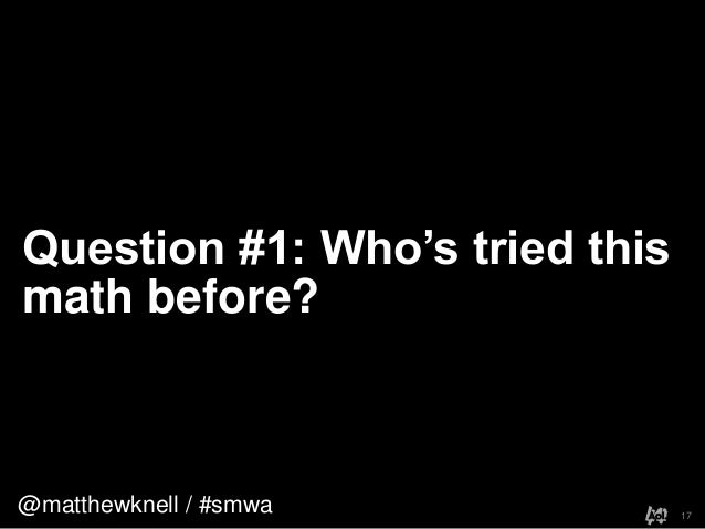 @matthewknell / #smwaQuestion #1: Who's tried thismath before?17
