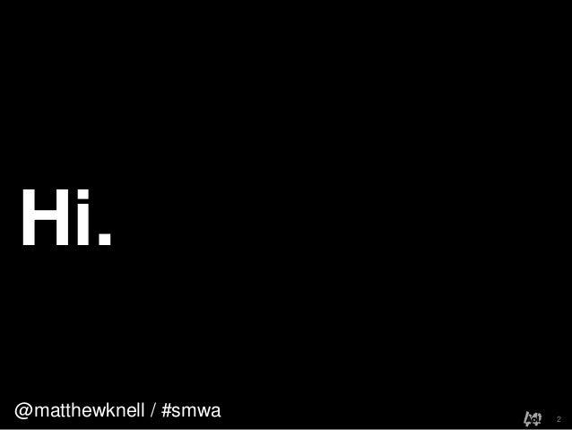 @matthewknell / #smwaHi.2