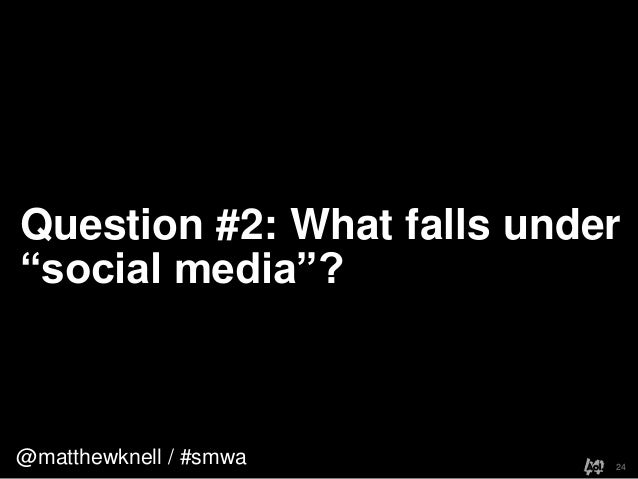 """@matthewknell / #smwaQuestion #2: What falls under""""social media""""?24"""