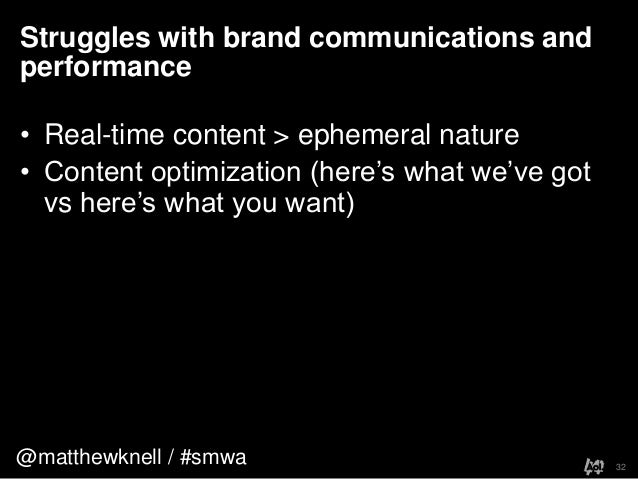 @matthewknell / #smwaStruggles with brand communications andperformance32• Real-time content > ephemeral nature• Content o...