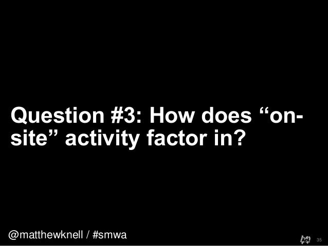 """@matthewknell / #smwaQuestion #3: How does """"on-site"""" activity factor in?35"""