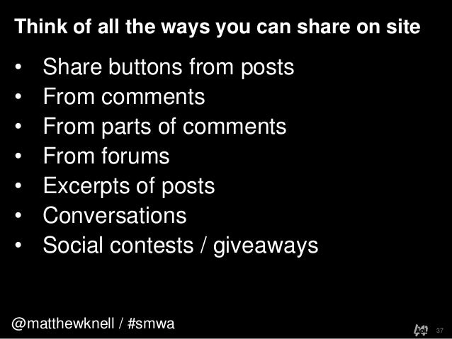 @matthewknell / #smwaThink of all the ways you can share on site37• Share buttons from posts• From comments• From parts of...