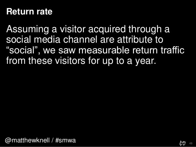 """@matthewknell / #smwaReturn rate49Assuming a visitor acquired through asocial media channel are attribute to""""social"""", we s..."""