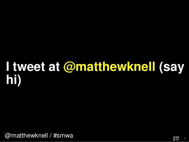 @matthewknell / #smwaI tweet at @matthewknell (sayhi)5