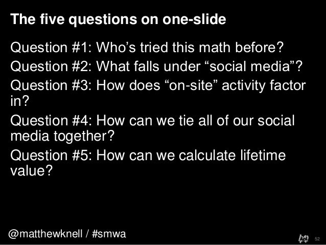 @matthewknell / #smwaThe five questions on one-slide52Question #1: Who's tried this math before?Question #2: What falls un...