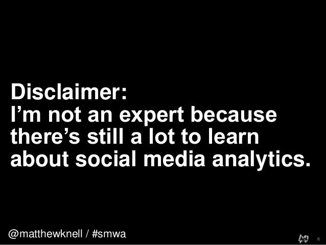@matthewknell / #smwaDisclaimer:I'm not an expert becausethere's still a lot to learnabout social media analytics.6