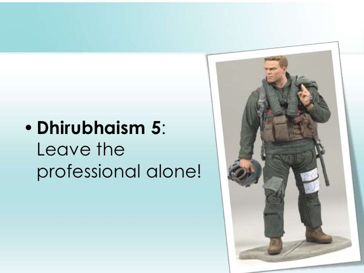 Dhirubhaism 5: Leave the professional alone! <br />
