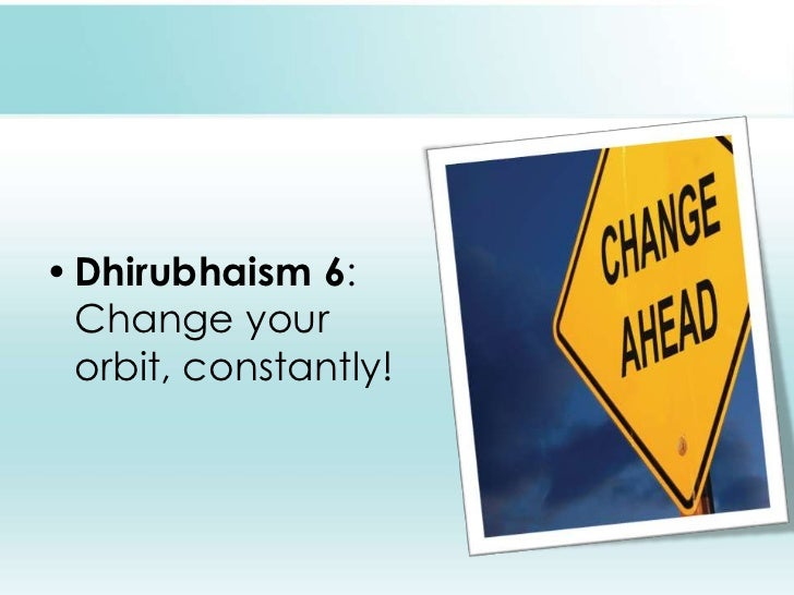 Dhirubhaism 6: Change your orbit, constantly!<br />