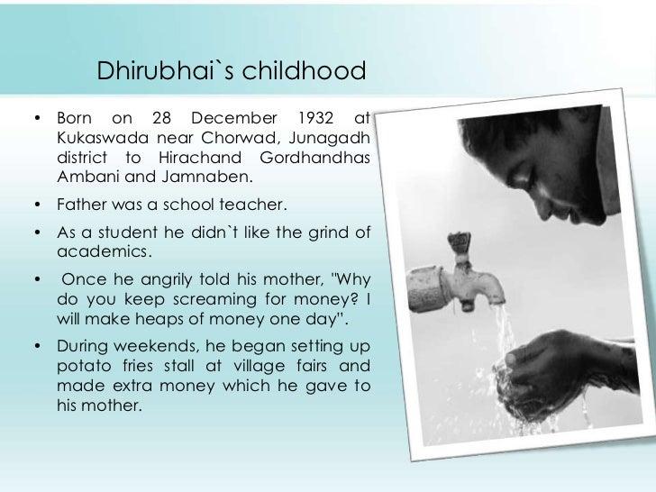 Dhirubhai`s childhood<br />Born on 28 December 1932 at Kukaswada near Chorwad, Junagadh district to HirachandGordhandhasAm...