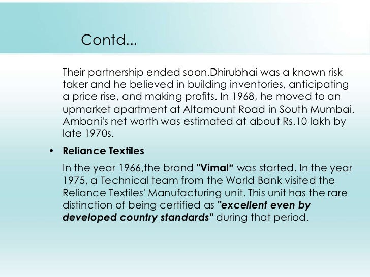 Contd...<br />     Their partnership ended soon.Dhirubhai was a known risk taker and he believed in building inventories, ...