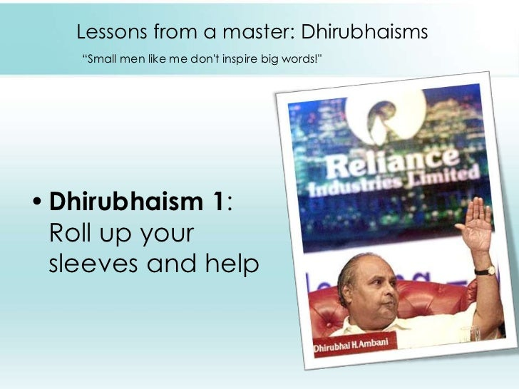 """Lessons from a master: Dhirubhaisms""""Small men like me don't inspire big words!"""" <br />Dhirubhaism 1: Roll up your sleeves ..."""