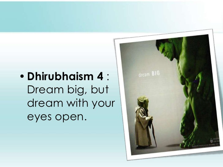 Dhirubhaism4 : Dream big, but dream with your eyes open. <br />