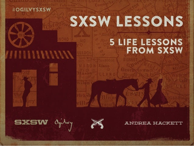 A N DR E A H A CK E T T 5LIFELESSONS FROM SXSW SXSW LESSONS