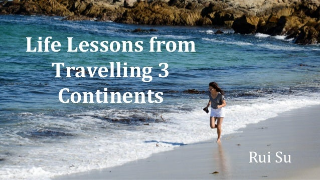 Life Lessons from Travelling 3 Continents Rui Su